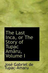 The Last Inca, or the Story of Tupac Am Ru, Volume I