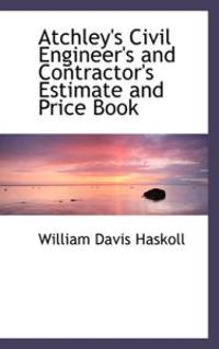 Atchley's Civil Engineer's and Contractor's Estimate and Price Book