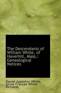 The Descendants of William White, of Haverhill, Mass.