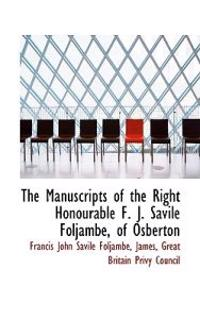The Manuscripts of the Right Honourable F. J. Savile Foljambe, of Osberton