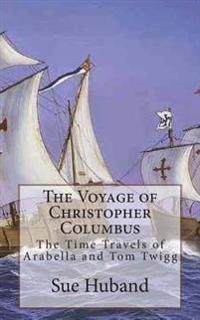 The Voyage of Christopher Columbus: The Time Travels of Arabella and Tom Twigg