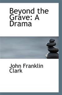 Beyond the Grave: A Drama