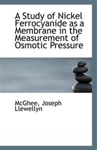 A Study of Nickel Ferrocyanide as a Membrane in the Measurement of Osmotic Pressure