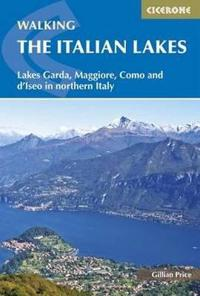 Walking the Italian Lakes: Lakes Garda, Maggiore, Como and D'Lseo in Northern Italy