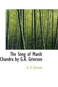 The Song of Manik Chandra by G.A. Grierson
