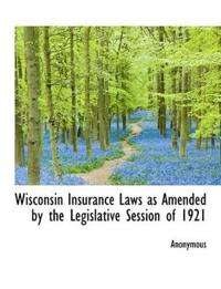 Wisconsin Insurance Laws as Amended by the Legislative Session of 1921