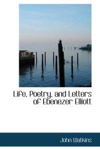 Life, Poetry, and Letters of Ebenezer Elliott