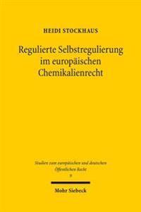 Regulierte Selbstregulierung Im Europaischen Chemikalienrecht: Eine Untersuchung Der Kontrollierten Eigenverantwortung Fur Den Schutz Der Umwelt Unter