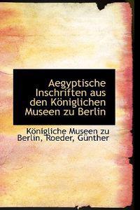 Aegyptische Inschriften Aus Den Koniglichen Museen Zu Berlin
