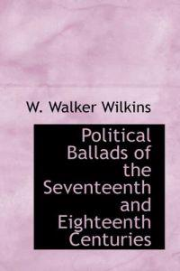 Political Ballads of the Seventeenth and Eighteenth Centuries
