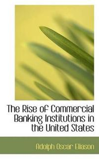 The Rise of Commercial Banking Institutions in the United States