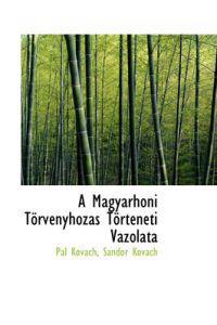 A Magyarhoni Torvenyhozas Torteneti Vazolata