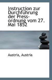 Instruction Zur Durchfuhrung Der Press-Ordnung Vom 27. Mai 1852