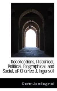 Recollections, Historical, Political, Biographical, and Social, of Charles J. Ingersoll