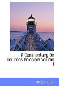 A Commentary on Newtons Principia Volume I