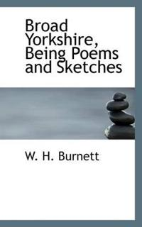 Broad Yorkshire, Being Poems and Sketches