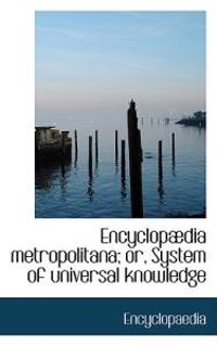 Encyclopaedia Metropolitana; Or, System of Universal Knowledge