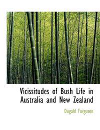 Vicissitudes of Bush Life in Australia and New Zealand