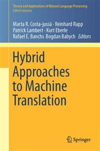 Hybrid Approaches to Machine Translation