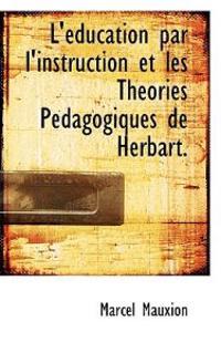 L'Education Par L'Instruction Et Les Theories Pedagogiques de Herbart.