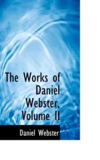 The Works of Daniel Webster, Volume II