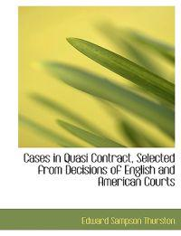 Cases in Quasi Contract, Selected from Decisions of English and American Courts
