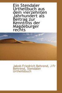Ein Stendaler Urtheilbuch Aus Dem Vierzehnten Jahrhundert ALS Beitrag Zur Kenntniss Der Magdeburger