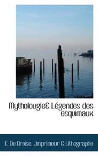 Mytholougie & Legendes Des Esquimaux