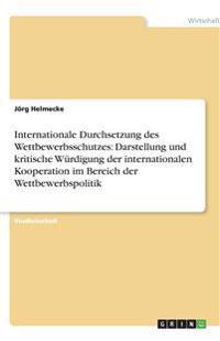 Internationale Durchsetzung des Wettbewerbsschutzes: Darstellung und kritische Würdigung der internationalen Kooperation im Bereich der Wettbewerbspol