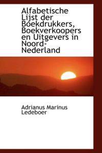 Alfabetische Lijst Der Boekdrukkers, Boekverkoopers En Uitgevers in Noord-Nederland