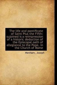 The Life and Pontificate of Saint Pius the Fifth