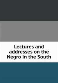 Lectures and Addresses on the Negro in the South