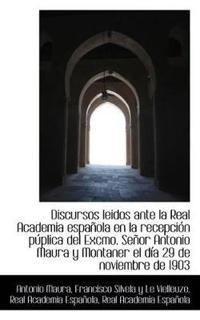 Discursos Leidos Ante La Real Academia Espa Ola En La Recepci N P Plica del Excmo. Se or Antonio Mau