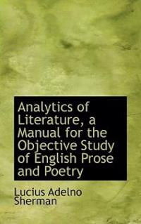 Analytics of Literature, a Manual for the Objective Study of English Prose and Poetry