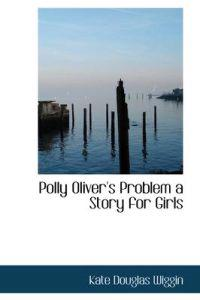 Polly Oliver's Problem a Story for Girls