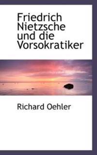 Friedrich Nietzsche Und Die Vorsokratiker