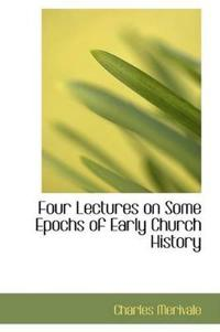 Four Lectures on Some Epochs of Early Church History