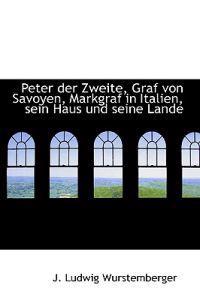 Peter Der Zweite, Graf Von Savoyen, Markgraf in Italien, Sein Haus Und Seine Lande
