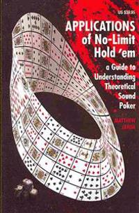 Applications of No-Limit Hold 'em: A Guide to Understanding Theoretically Sound Poker