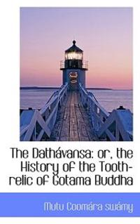 The Dath Vansa: Or, the History of the Tooth-Relic of Gotama Buddha