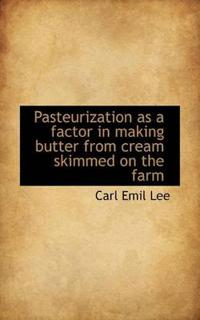 Pasteurization as a Factor in Making Butter from Cream Skimmed on the Farm