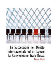 Le Successioni Nel Diritto Internazionale Ed in Ispecie La Convenzione Italo-russa