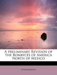 A Preliminary Revision of the Bombyces of America North of Mexico