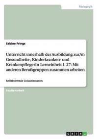 Unterricht Innerhalb Der Ausbildung Zur/M Gesundheits-, Kinderkranken- Und Krankenpflegerin Lerneinheit I. 27
