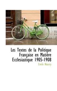 Les Textes De La Politique Francaise En Matiere Ecclesiastique 1905-1908