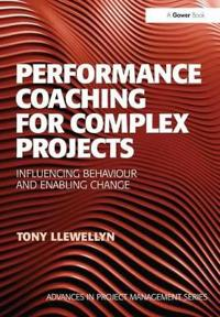 Performance Coaching for Complex Projects: Infuencing Behaviour and Enabling Change