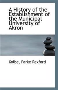 A History of the Establishment of the Municipal University of Akron