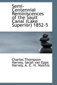 Semi-Centennial Reminiscences of the Sault Canal (Lake Superior) 1852-5