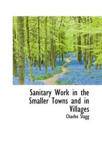 Sanitary Work in the Smaller Towns and in Villages