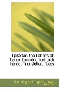 Epistolae; The Letters of Dante. Emended Text with Introd., Translation, Notes